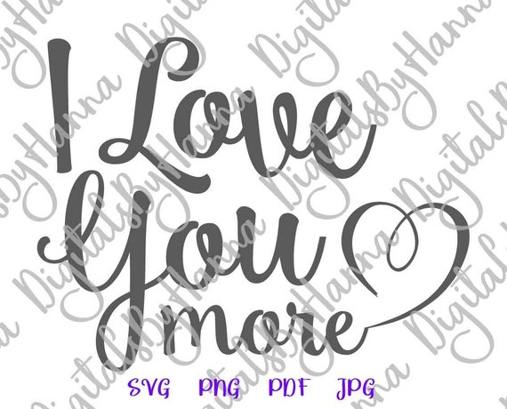 Engagement SVG I Love You More Quote Honeymoon Lettering Word Print Cut