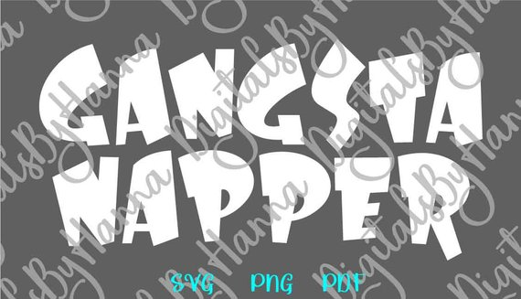 Funny SVG Saying Gangsta Napper Baby Boy Word Sign Tee tShirt