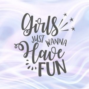 Girl Quote SVG Saying Girls Just Wanna Have Fun Weekend Trip Night Out Print Cut