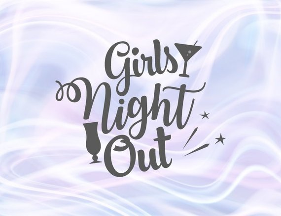 Girl Quote SVG Files for Cricut Saying Girls Night Out Girls Trip Bachelorette Print