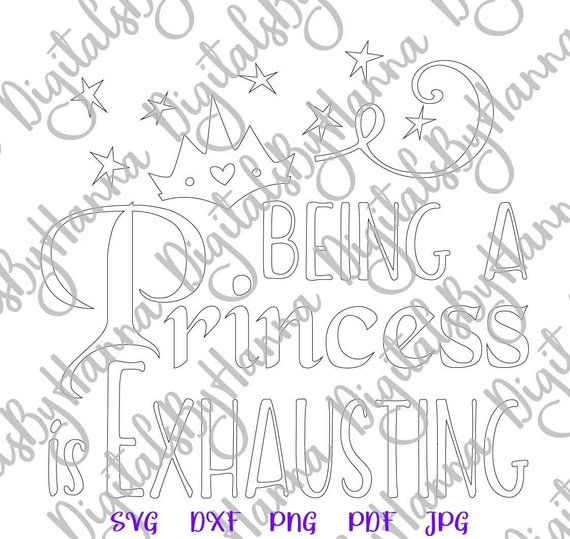 Girl Quote Saying Being Princess is Exhausting SVG Funny Print Silhouette Cut