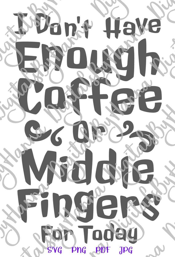 I Don't Have Enough Coffee or Middle Fingers for Today SVG Funny Quote Sign Clipart