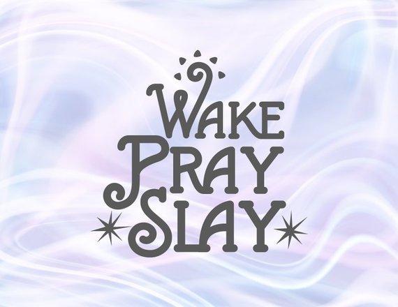 Wake Pray Slay SVG Motivational Quote Saying Prayer Word Sign Print Silhouette Cut
