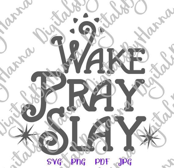 Inspirational SVG Files for Cricut Wake Pray Slay Saying Prayer Word Print Laser Cut
