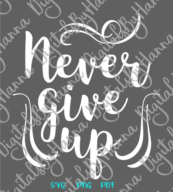 Inspirational SVG Never Give Up Svg Encouraging Quote Motivational Word Print