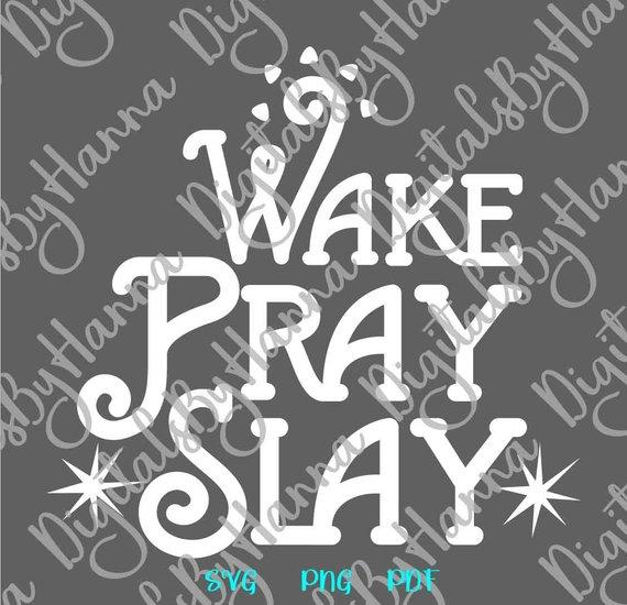 Inspirational SVG Wake Pray Slay Motivational Trending Now Print Laser Cut