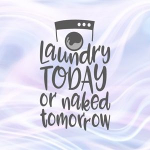 Laundry Today or Naked Tomorrow SVG Funny Quote Sign Wall Art Décor Print