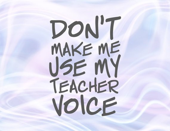 MomLife SVG Saying Don't Make Me Use My Teacher Voice Quote Sign t-Shirt  Tee Print