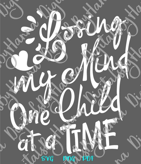 Momlife SVG Saying Losing My Mind One Child at a Time Funny Quote Word Sign Print