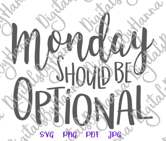 Monday Should Be Optional SVG Funny Quote Sign Coworker Tee Mug Coffee Cup