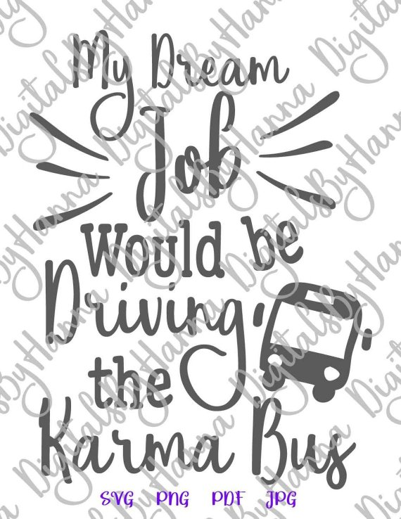 My Dream Job Would be Driving the Karma Bus SVG Funny Quote Sign Tee Cup