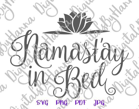 lotus svg home svg namaste svg bed svg,t-shirt designs decal designs yoga svg exercise svg Namast/'ay in bed svg stencil designs