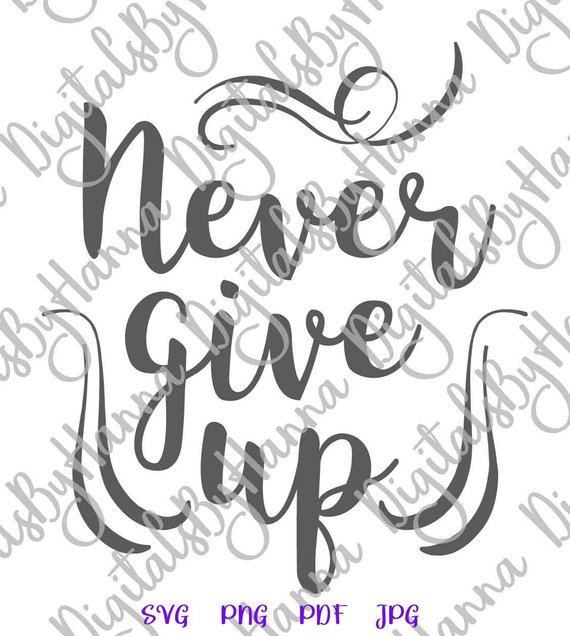 Never Give Up Svg Encouraging Quote Motivational Sign Hand Lettering Word Print