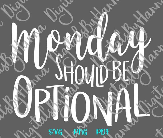 Office SVG Monday Should Be Optional Coworker Tee Mug Coffee Cup Word Print