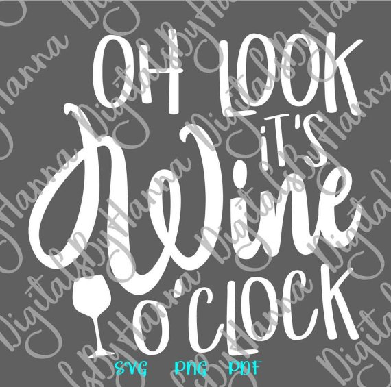 Oh Look it's Wine O'Clock SVG Funny Quote Drinking Sign Alcohol Lover Glass