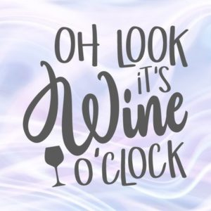 Oh Look it's Wine O'Clock SVG Funny Quote Drinking Sign Alcohol Lover Glass Print