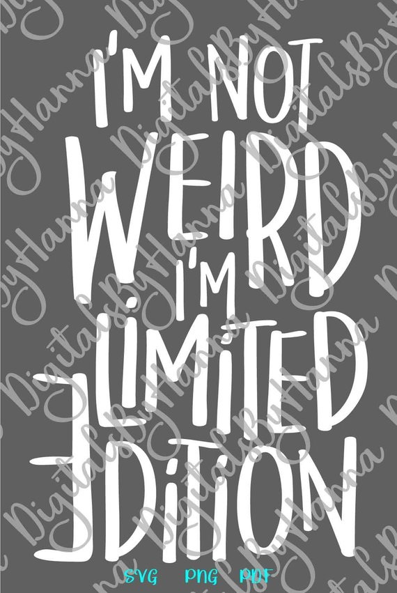 SVG Saying I'm Not Weird Im Limited Edition Funny Quote t-Shirt clipart