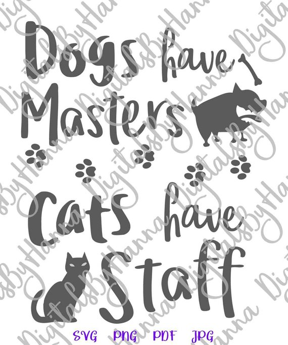 Sarcastic SVG Dogs Have Masters Cats Have Staff Funny Quote Pet Lover tShirt