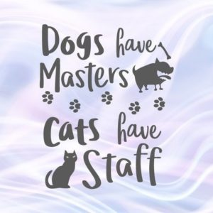 Saying Dogs Have Masters Cats Have Staff Sarcastic SVG Funny Quote Pet Lover Word