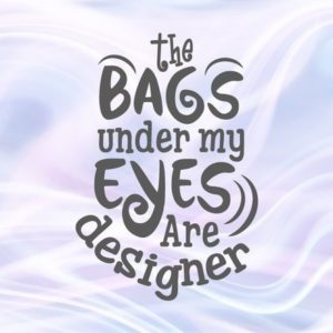 Sarcastic SVG File for Cricut Saying Bags Under my Eyes are Designer Momlife Cut