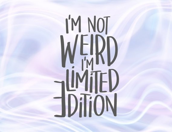 Saying I'm Not Weird Im Limited Edition SVG Funny Quote Sign t-Shirt Silhouette Cut