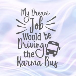Sarcastic SVG Files for Cricut Saying My Dream Job Would be Driving the Karma Bus