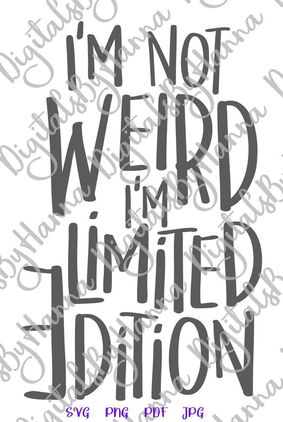 Sarcastic SVG I m Not Weird Im Limited Edition SVG Funny Quote Sign t-Shirt Tee tShirt Word Print