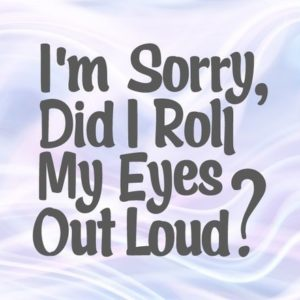 Im Sorry Did I Roll My Eyes Out Loud SVG Funny Quote Sign t-shirt Tee Word Print