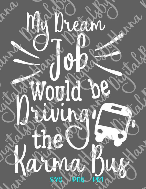 Sarcastic SVG Saying My Dream Job Would be Driving the Karma Bus Funny Quote Tee Cup