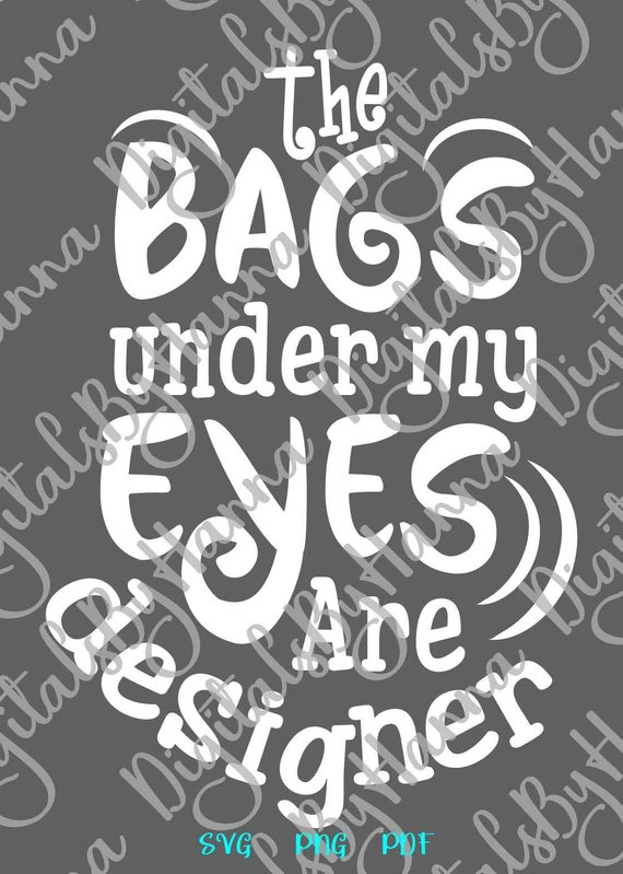 Saying Bags Under my Eyes are Designer SVG Funny Quote Sign Momlife