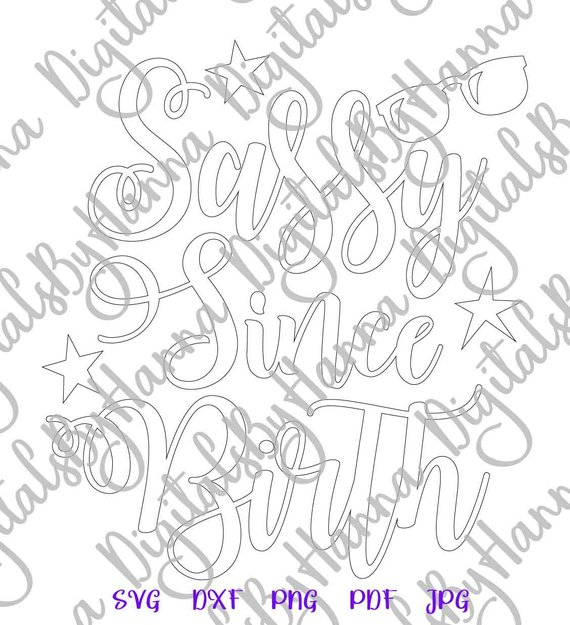 Saying Sassy Since Birth SVG Sign Word Print Silhouette Dxf Laser Cut Use