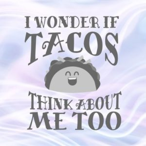 Taco Sticker SVG Funny Quote I Wonder if Taco Think About Me Too Mexican Food Print