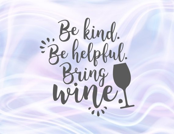 Saying Be Kind Be Helpful Bring Wine SVG Funny Quote Drinking Sign Alcohol Print