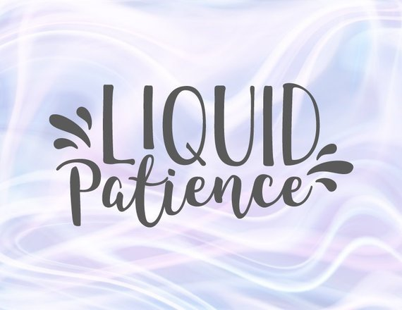 Liquid Patience SVG Quote Drinking Sign Alcohol Lover Wine Glass Mug Cup Word Print