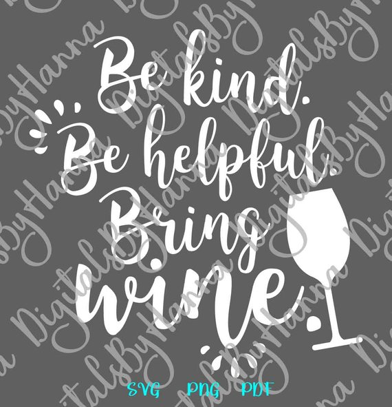 Wine SVG Saying Be Kind Be Helpful Bring Wine Tee Sign Alcohol Lettering Word