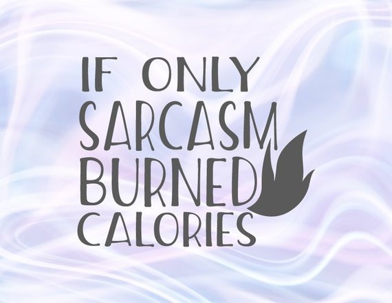 If Only Sarcasm Burned Calorie Run Weight Loss Gym Fitness Workout SVG Crossfit