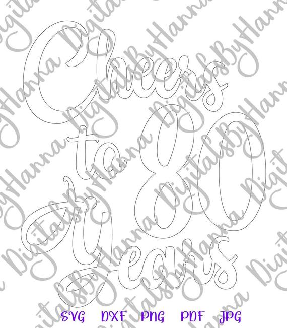 80th Birthday SVG Cheers to 80 Years Invitation Print Silhouette Cut
