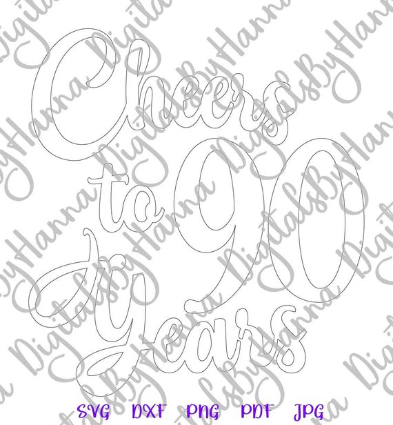 90th Birthday SVG Cheers to 90 Years Invitation Print Silhouette Cut