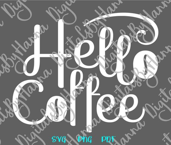 Coffee SVG File for Cricut Saying Hello Coffee Funny Quote Sign Lettering Lover