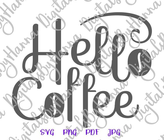 Coffee SVG File for Cricut Saying Hello Coffee SVG Funny Quote Cut