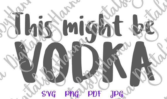 Drinking SVG Saying This Might be Vodka Alcohol Design Sign Lettering Could Word