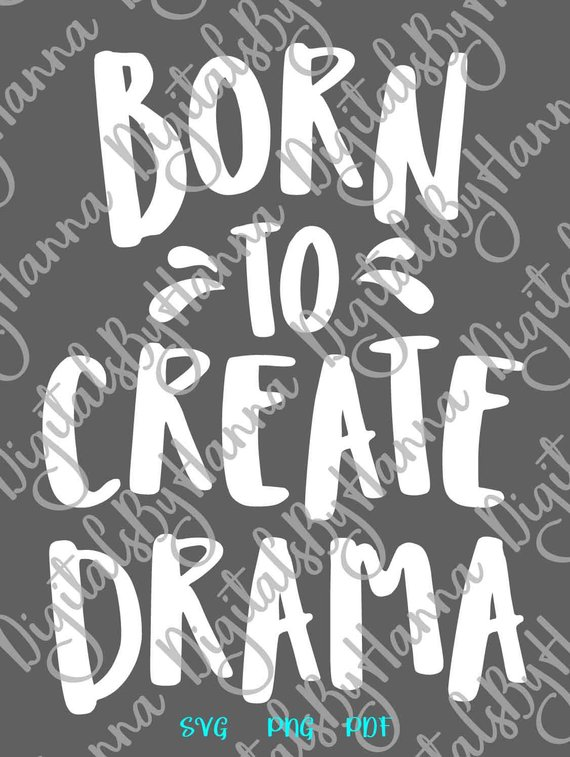 Girl Quote SVG Files Born to Create Drama Funny Queen Tee tShirt Print