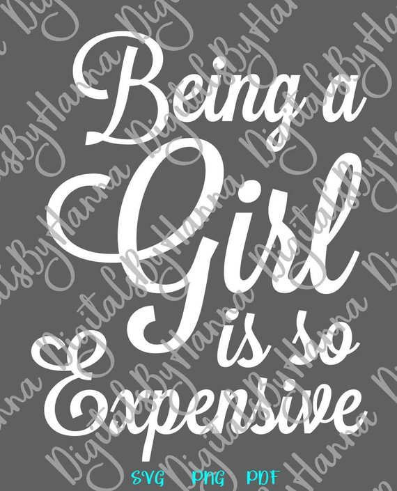 Girl SVG Saying being Girl is so Expensive Funny T-Shirt Print Clipart