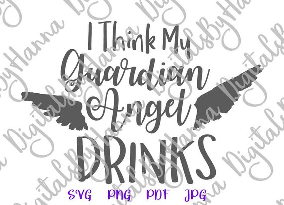 I Think My Guardian Angel Drink Wine SVG Funny Quote Alcohol Lover Clipart