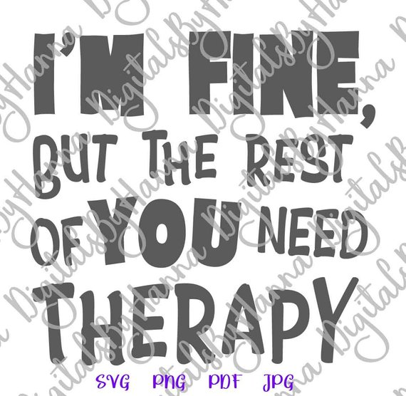 I'm Fine but the Rest of You Need Therapy Sarcastic SVG Quote Sign tShirt Tee Word