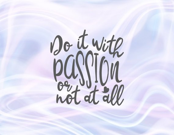 Inspirational SVG Files for Cricut Saying Do it With Passion or Not at All Motivational