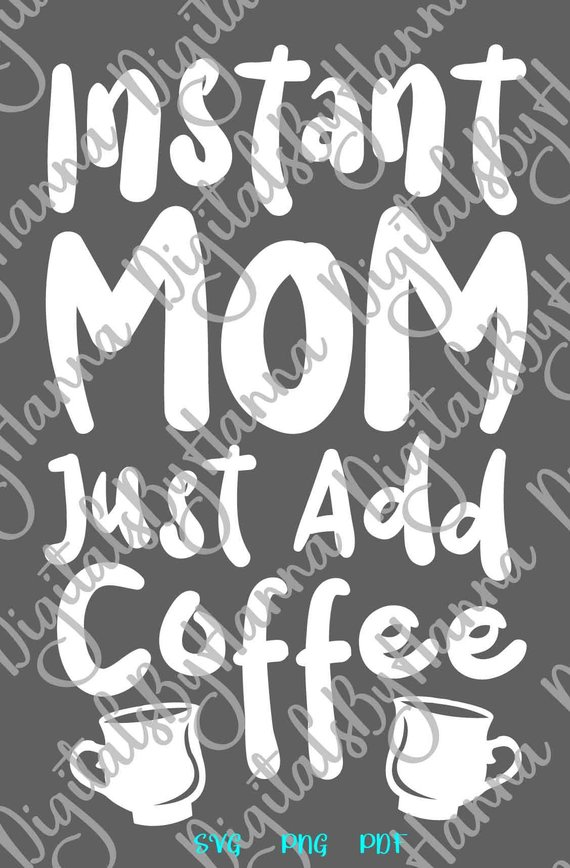 Instant Mom Just Add Coffee SVG Funny Quote Mom Life Word Sign Print Shirt Laser Cut
