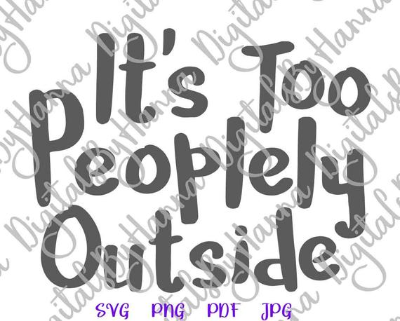 Introvert Saying It's Too Peoplely Outside SVG Funny Quote Clipart