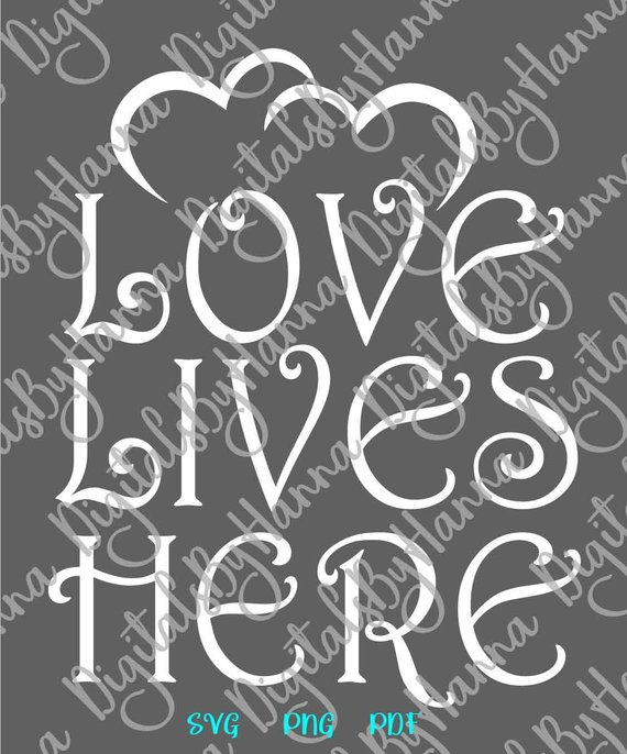 Love Home SVG Love Lives Here Wall Hanging Clipart Quote House Print