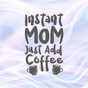 Momlife SVG Instant Mom Just Add Coffee Funny Quote Mug Life Sign Print Shirt